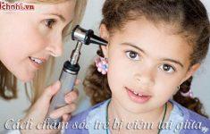 cách chăm sóc trẻ bị viêm tai giữa.1