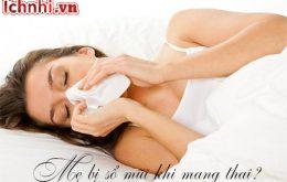 Mẹ bị sổ mũi khi mang thai? Nguyên nhân &các lưu ý cần biết1