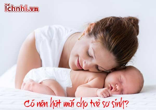 Có nên hút mũi cho trẻ sơ sinh? +Cách hút mũi đúng cáchCó nên hút mũi cho trẻ sơ sinh? +Cách hút mũi đúng cách