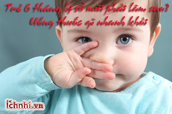 Trẻ 6 tháng bị sổ mũi phải làm sao? Uống thuốc gì nhanh khỏi