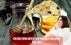 Bà bầu uống nước cam với mật ong được không?3