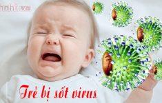 Trẻ bị sốt virus phải làm sao? Nguyên nhân &Cách xử lý hiệu quả1