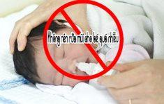 2. Những điều bố mẹ cần chú ý trong cách trị sổ mũi tại nhà cho bé sơ sinh
