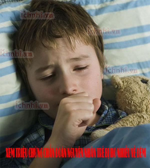 Xem triệu chứng chẩn đoán nguyên nhân trẻ bị ho nhiều về đêm