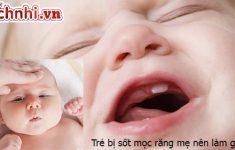 2. Trẻ bị sốt mọc răng phải làm sao? Nên làm gì?1