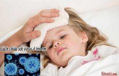 Dấu hiệu và Cách chữa sốt virus ở trẻ em hiệu quả ít ai biết