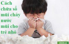 +6 Cách chữa sổ mũi, chảy nước mũi cho trẻ nhỏ hiệu quả