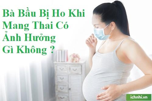 Bị ho khi mang thai có ảnh hưởng gì không? bạn biết chưa?1